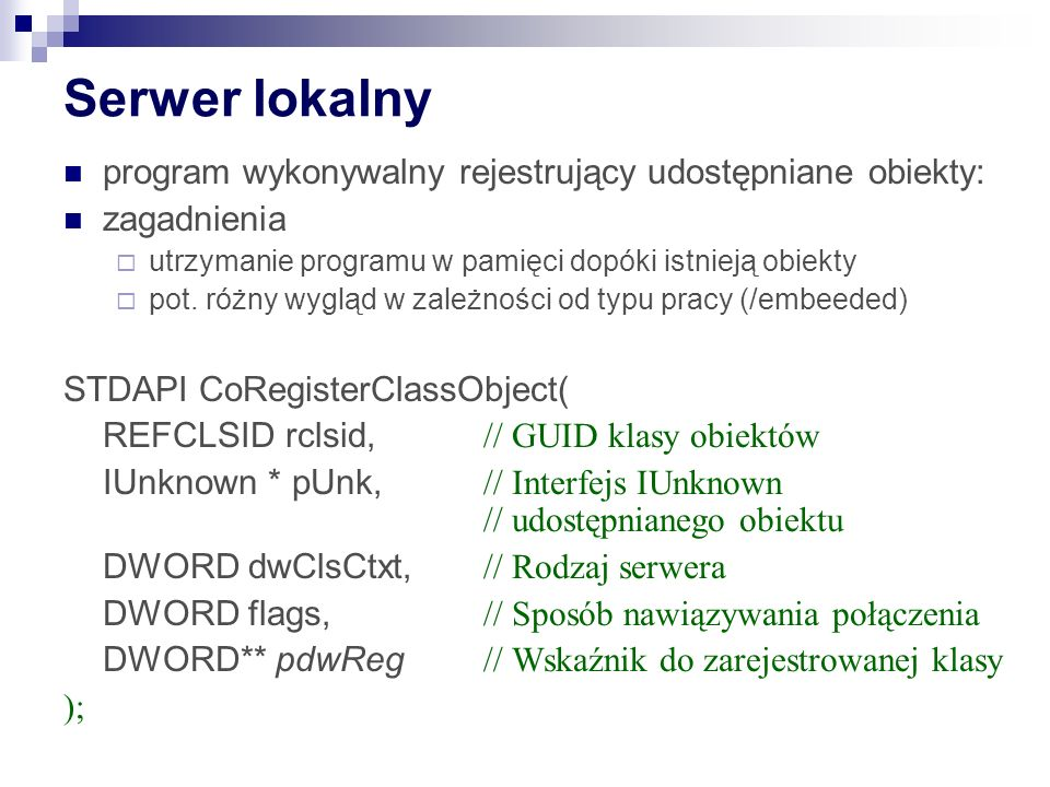 Serwer lokalny program wykonywalny rejestrujący udostępniane obiekty: zagadnienia utrzymanie programu w pamięci dopóki istnieją obiekty pot. różny wyg