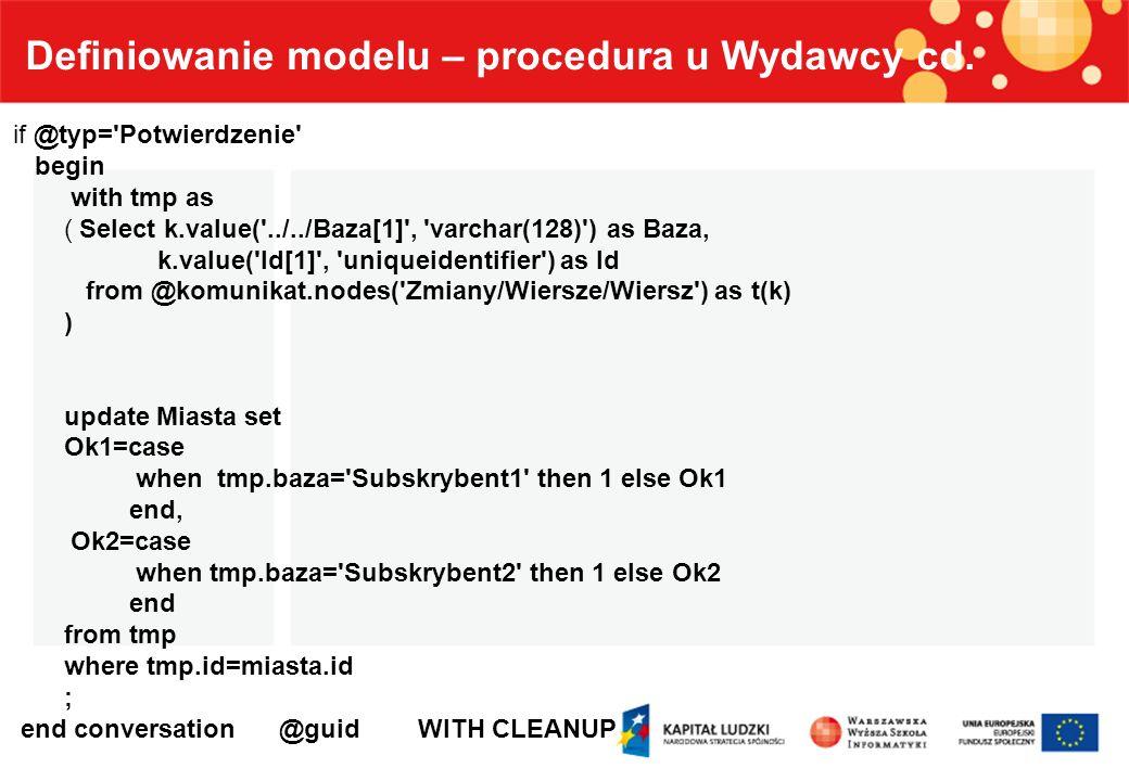 Definiowanie modelu – procedura u Wydawcy cd. if @typ='Potwierdzenie' begin with tmp as ( Select k.value('../../Baza[1]', 'varchar(128)') as Baza, k.v