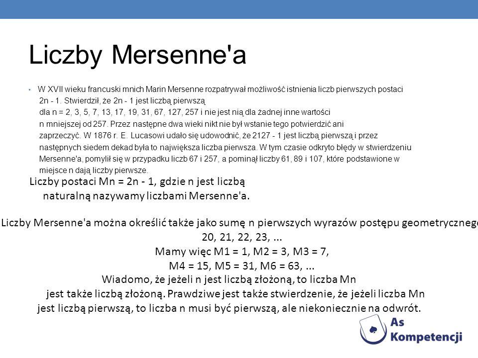 Liczby Mersenne'a W XVII wieku francuski mnich Marin Mersenne rozpatrywał możliwość istnienia liczb pierwszych postaci 2n - 1. Stwierdził, że 2n - 1 j