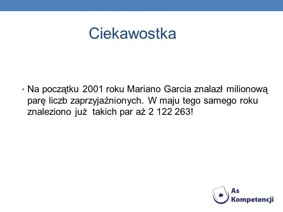 Ciekawostka Na początku 2001 roku Mariano Garcia znalazł milionową parę liczb zaprzyjaźnionych.