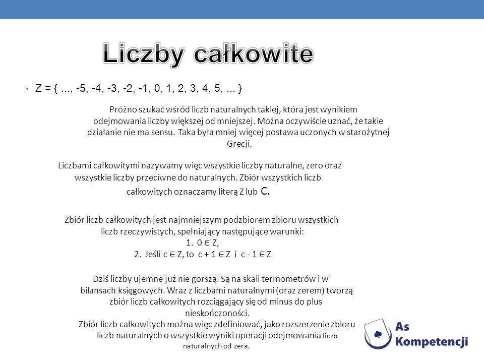 Z = {..., -5, -4, -3, -2, -1, 0, 1, 2, 3, 4, 5,... } Próżno szukać wśród liczb naturalnych takiej, która jest wynikiem odejmowania liczby większej od