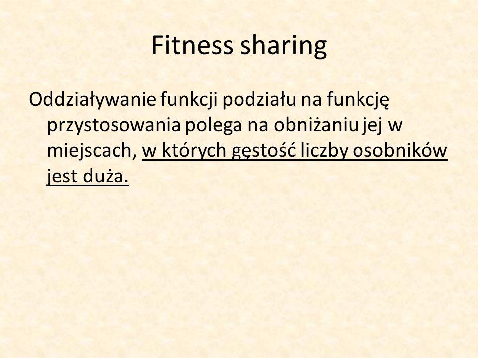 Fitness sharing Oddziaływanie funkcji podziału na funkcję przystosowania polega na obniżaniu jej w miejscach, w których gęstość liczby osobników jest