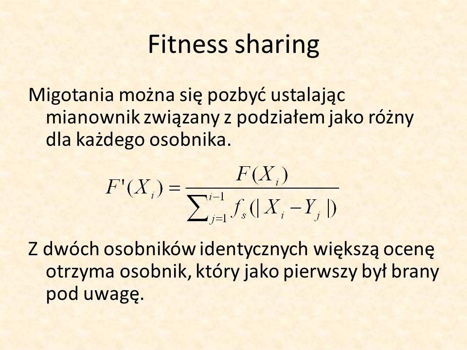 Fitness sharing Migotania można się pozbyć ustalając mianownik związany z podziałem jako różny dla każdego osobnika. Z dwóch osobników identycznych wi
