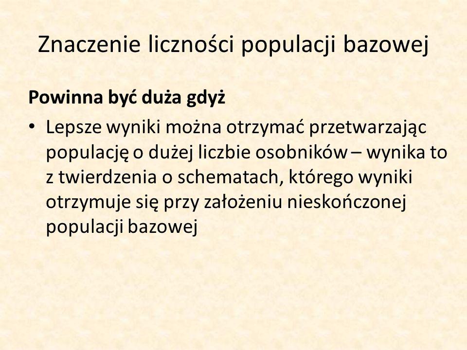 Znaczenie liczności populacji bazowej Powinna być duża gdyż Lepsze wyniki można otrzymać przetwarzając populację o dużej liczbie osobników – wynika to