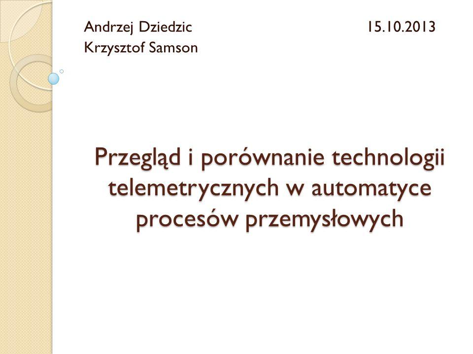 Przegląd i porównanie technologii telemetrycznych w automatyce procesów przemysłowych Andrzej Dziedzic15.10.2013 Krzysztof Samson