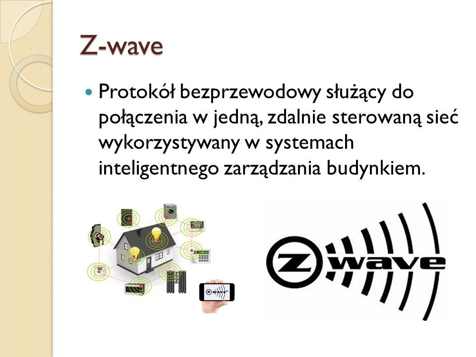 Z-wave Protokół bezprzewodowy służący do połączenia w jedną, zdalnie sterowaną sieć wykorzystywany w systemach inteligentnego zarządzania budynkiem.