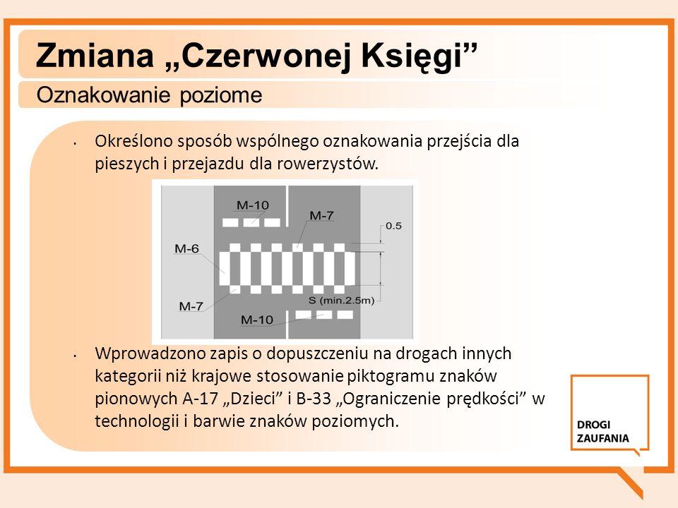 Zmiana Czerwonej Księgi Oznakowanie poziome Określono sposób wspólnego oznakowania przejścia dla pieszych i przejazdu dla rowerzystów. Wprowadzono zap