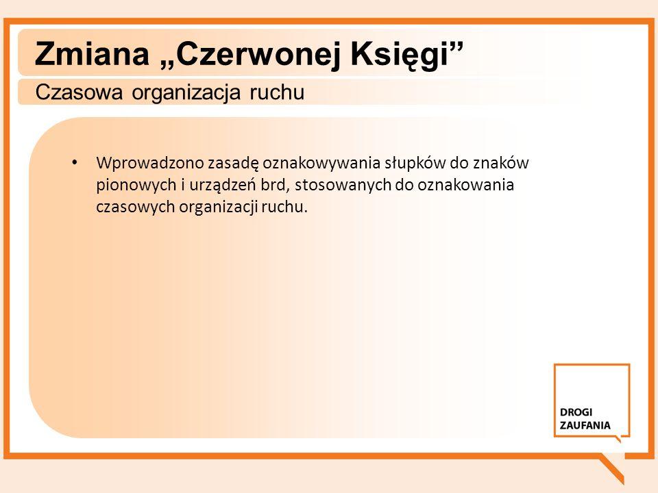 Zmiana Czerwonej Księgi Czasowa organizacja ruchu Wprowadzono zasadę oznakowywania słupków do znaków pionowych i urządzeń brd, stosowanych do oznakowa