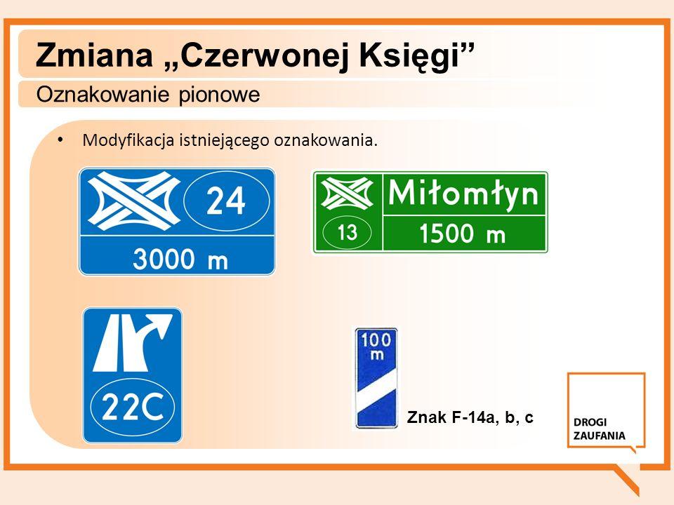 Modyfikacja istniejącego oznakowania. Zmiana Czerwonej Księgi Oznakowanie pionowe Znak F-14a, b, c