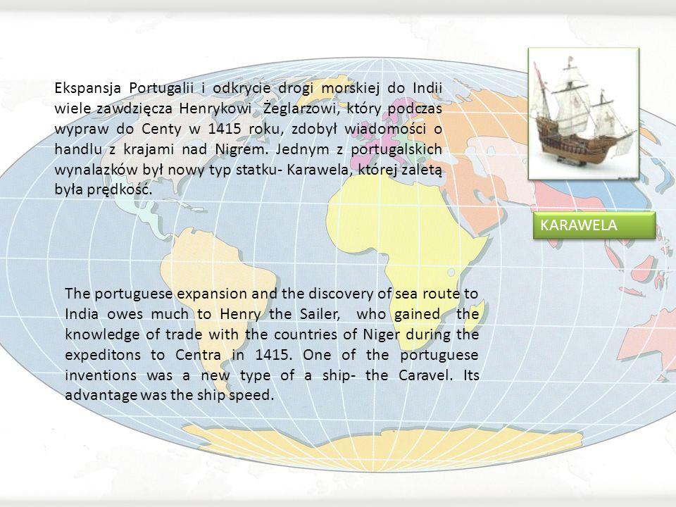 Ekspansja Portugalii i odkrycie drogi morskiej do Indii wiele zawdzięcza Henrykowi Żeglarzowi, który podczas wypraw do Centy w 1415 roku, zdobył wiado