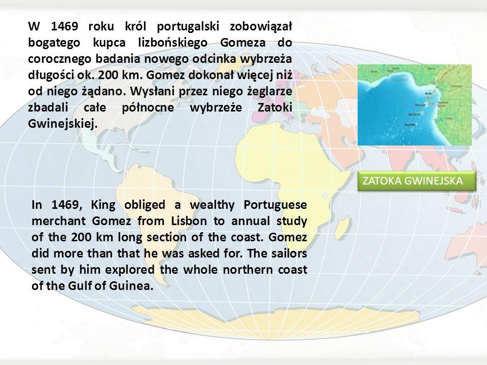 W 1469 roku król portugalski zobowiązał bogatego kupca lizbońskiego Gomeza do corocznego badania nowego odcinka wybrzeża długości ok. 200 km. Gomez do