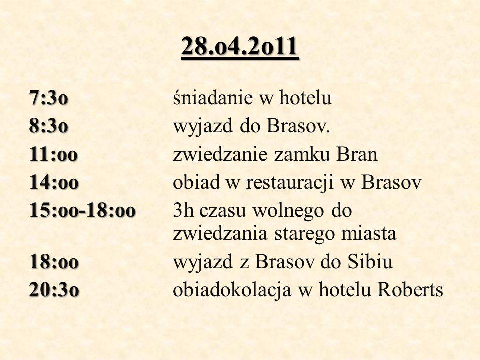 28.o4.2o11 7:3o 7:3o śniadanie w hotelu 8:3o 8:3o wyjazd do Brasov. 11:oo 11:oo zwiedzanie zamku Bran 14:oo 14:oo obiad w restauracji w Brasov 15:oo-1