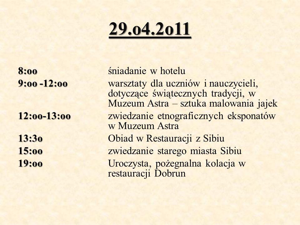 29.o4.2o11 8:oo 8:oo śniadanie w hotelu 9:oo -12:oo 9:oo -12:oo warsztaty dla uczniów i nauczycieli, dotyczące świątecznych tradycji, w Muzeum Astra – sztuka malowania jajek 12:oo-13:oo 12:oo-13:oo zwiedzanie etnograficznych eksponatów w Muzeum Astra 13:3o 13:3o Obiad w Restauracji z Sibiu 15:oo 15:oo zwiedzanie starego miasta Sibiu 19:oo 19:oo Uroczysta, pożegnalna kolacja w restauracji Dobrun
