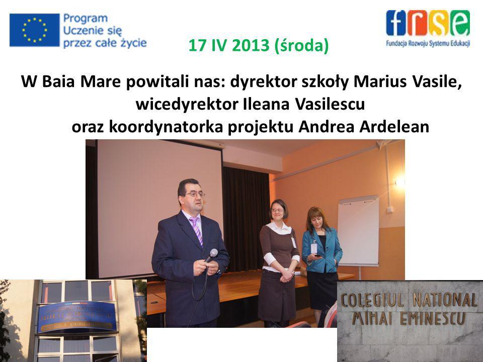 17 IV 2013 (środa) W Baia Mare powitali nas: dyrektor szkoły Marius Vasile, wicedyrektor Ileana Vasilescu oraz koordynatorka projektu Andrea Ardelean