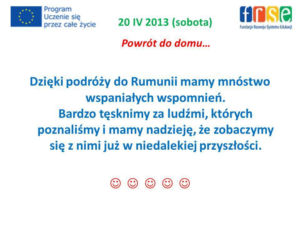Powrót do domu… 20 IV 2013 (sobota) Dzięki podróży do Rumunii mamy mnóstwo wspaniałych wspomnień.