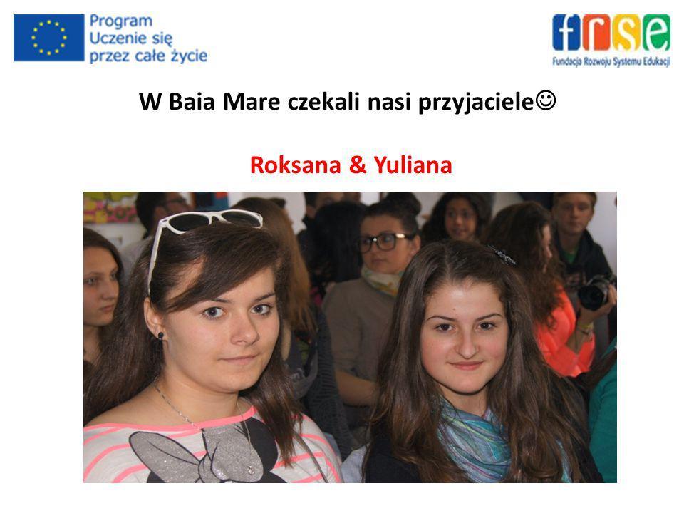 W Baia Mare czekali nasi przyjaciele Roksana & Yuliana