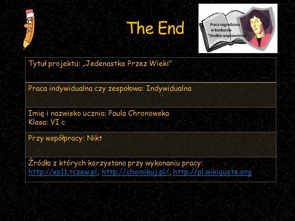 The End Tytuł projektu: Jedenastka Przez Wieki Praca indywidualna czy zespołowa: Indywidualna Imię i nazwisko ucznia: Paula Chronowska Klasa: VI c Prz