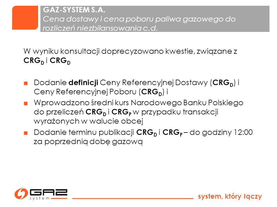system, który łączy 6 Cena Referencyjna Dostawy (CRG D ) - Cena wykorzystywana do rozliczeń z tytułu dostarczonego przez ZUP do OSP paliwa gazowego w ramach niezbilansowania.