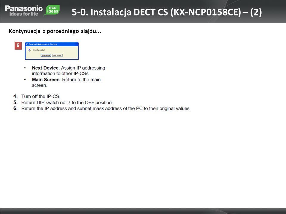 6 Kontynuacja z porzedniego slajdu... 5-0. Instalacja DECT CS (KX-NCP0158CE) – (2)