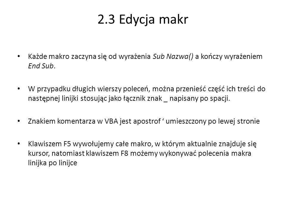 2.3 Edycja makr Każde makro zaczyna się od wyrażenia Sub Nazwa() a kończy wyrażeniem End Sub.