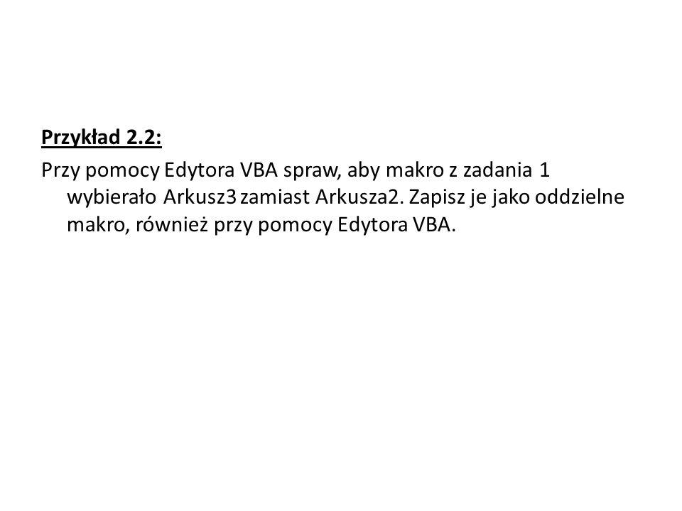 Przykład 2.2: Przy pomocy Edytora VBA spraw, aby makro z zadania 1 wybierało Arkusz3 zamiast Arkusza2.