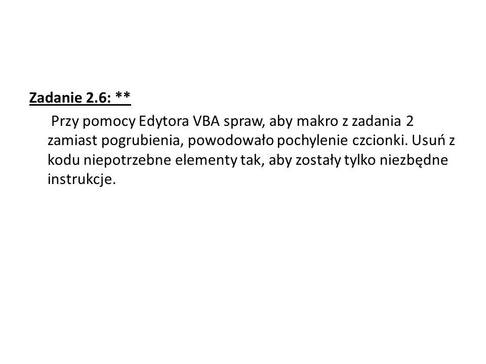 Zadanie 2.6: ** Przy pomocy Edytora VBA spraw, aby makro z zadania 2 zamiast pogrubienia, powodowało pochylenie czcionki.