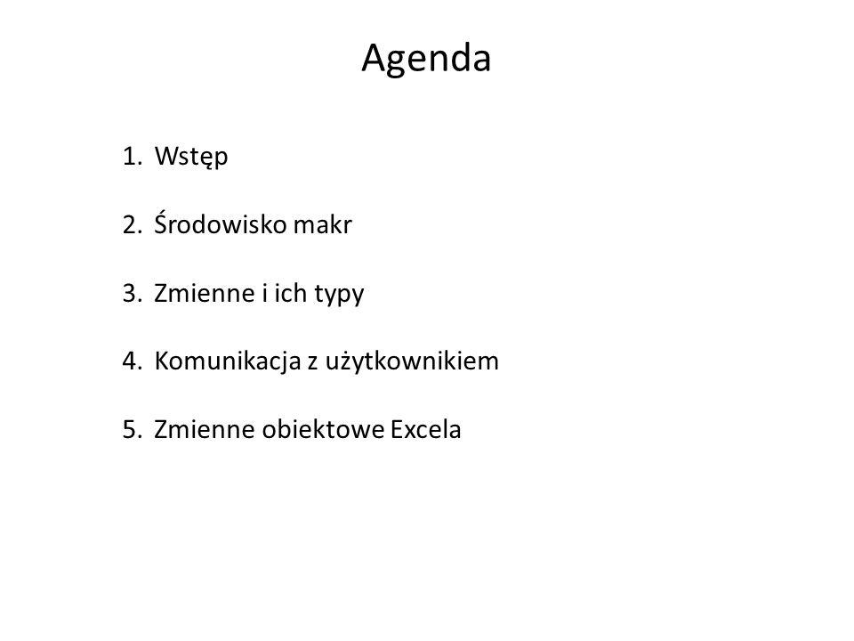Agenda 1.Wstęp 2.Środowisko makr 3.Zmienne i ich typy 4.Komunikacja z użytkownikiem 5.Zmienne obiektowe Excela