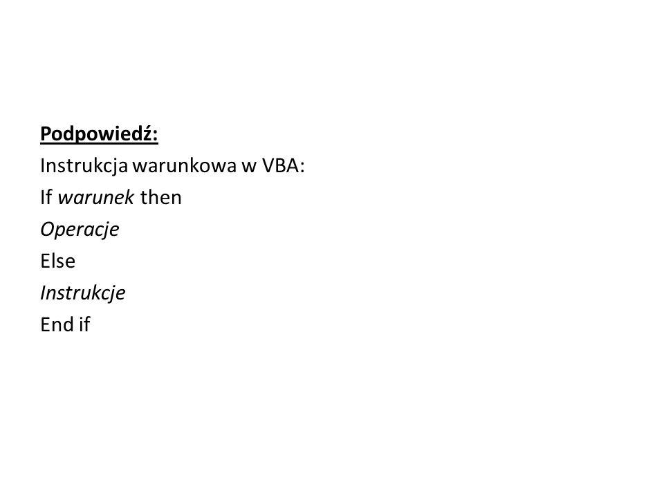 Podpowiedź: Instrukcja warunkowa w VBA: If warunek then Operacje Else Instrukcje End if