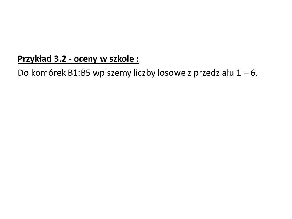 Przykład 3.2 - oceny w szkole : Do komórek B1:B5 wpiszemy liczby losowe z przedziału 1 – 6.