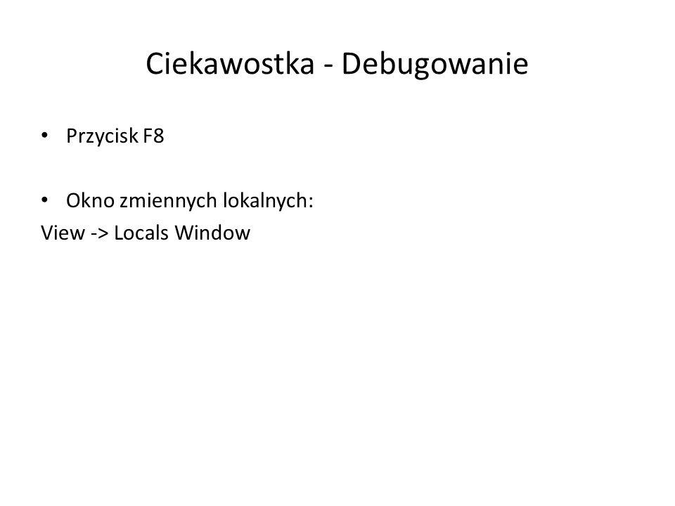 Ciekawostka - Debugowanie Przycisk F8 Okno zmiennych lokalnych: View -> Locals Window