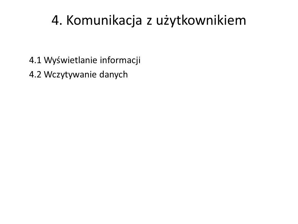4. Komunikacja z użytkownikiem 4.1 Wyświetlanie informacji 4.2 Wczytywanie danych