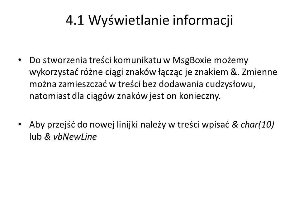 4.1 Wyświetlanie informacji Do stworzenia treści komunikatu w MsgBoxie możemy wykorzystać różne ciągi znaków łącząc je znakiem &.