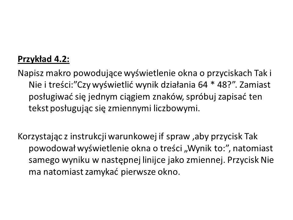 Przykład 4.2: Napisz makro powodujące wyświetlenie okna o przyciskach Tak i Nie i treści:Czy wyświetlić wynik działania 64 * 48?.