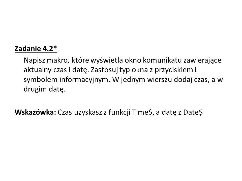 Zadanie 4.2* Napisz makro, które wyświetla okno komunikatu zawierające aktualny czas i datę.