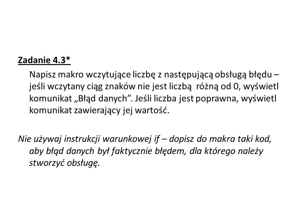Zadanie 4.3* Napisz makro wczytujące liczbę z następującą obsługą błędu – jeśli wczytany ciąg znaków nie jest liczbą różną od 0, wyświetl komunikat Błąd danych.