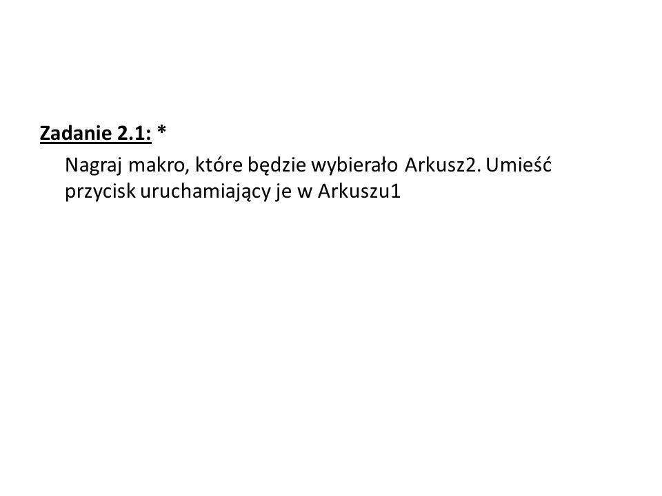 Zadanie 2.2: * Zarejestruj makro ustalające dla aktywnej komórki pogrubienie oraz podkreślenie czcionki.