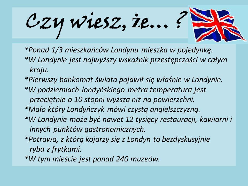 Czy wiesz, ż e… .*Ponad 1/3 mieszkańców Londynu mieszka w pojedynkę.