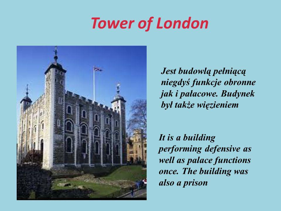 Tower of London Jest budowlą pełniącą niegdyś funkcje obronne jak i pałacowe.
