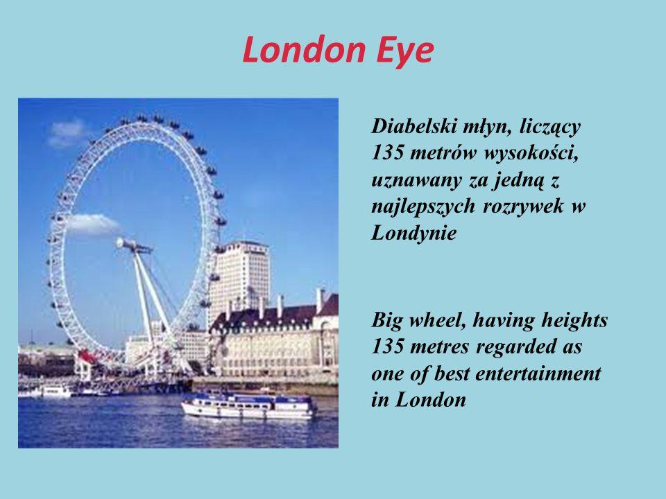 London Eye Diabelski młyn, liczący 135 metrów wysokości, uznawany za jedną z najlepszych rozrywek w Londynie Big wheel, having heights 135 metres regarded as one of best entertainment in London