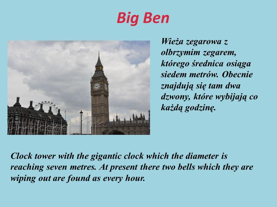 Big Ben Wieża zegarowa z olbrzymim zegarem, którego średnica osiąga siedem metrów.