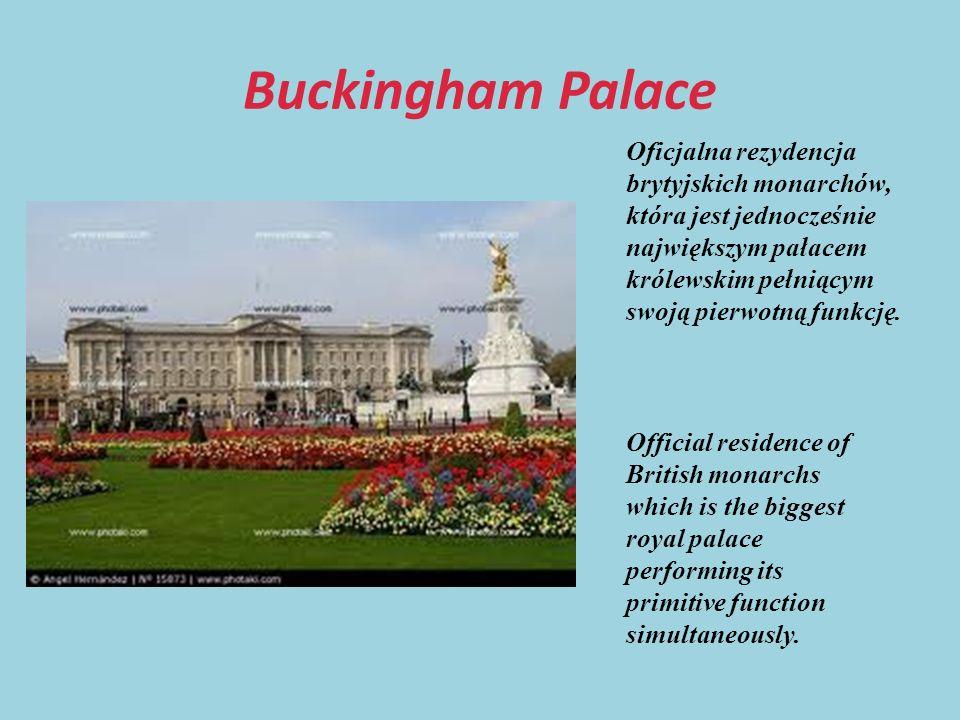 Buckingham Palace Oficjalna rezydencja brytyjskich monarchów, która jest jednocześnie największym pałacem królewskim pełniącym swoją pierwotną funkcję.