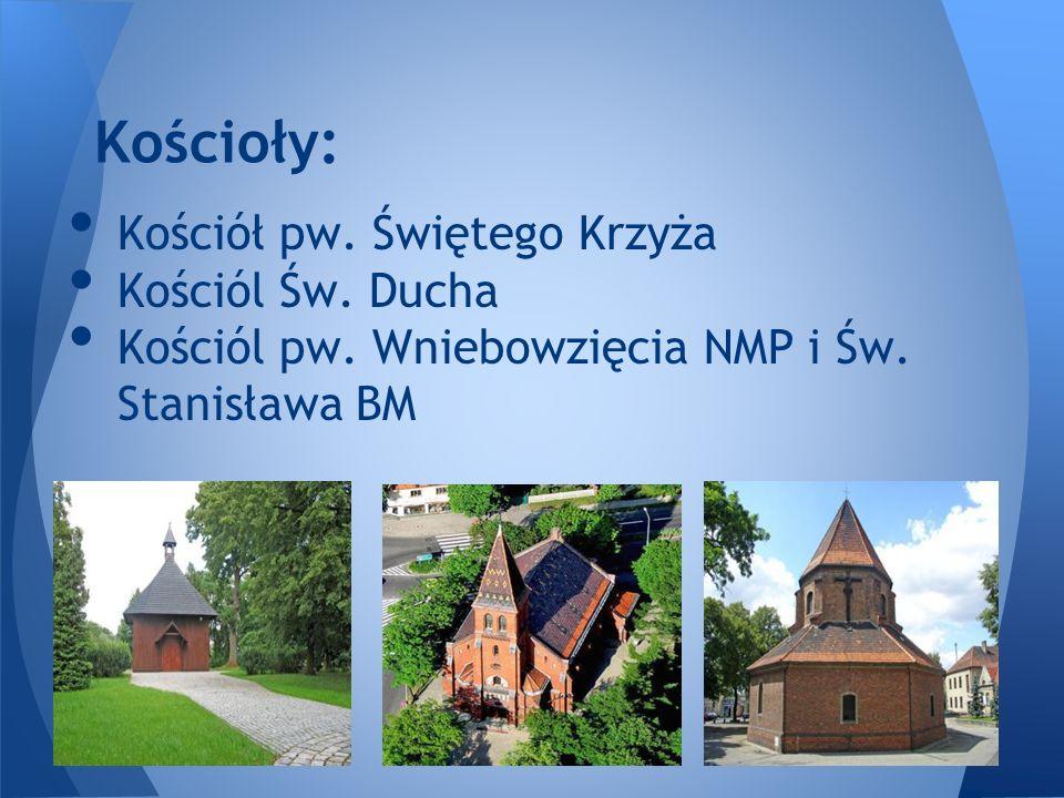 Kościół pw. Świętego Krzyża Kościól Św. Ducha Kościól pw. Wniebowzięcia NMP i Św. Stanisława BM Kościoły: