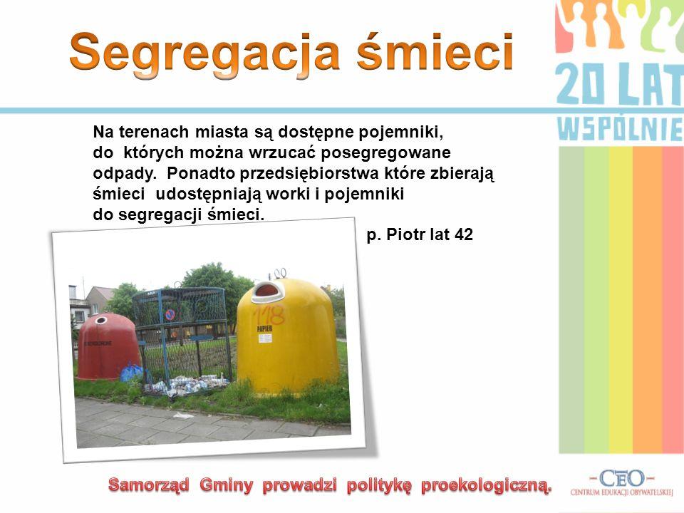 Na terenach miasta są dostępne pojemniki, do których można wrzucać posegregowane odpady. Ponadto przedsiębiorstwa które zbierają śmieci udostępniają w