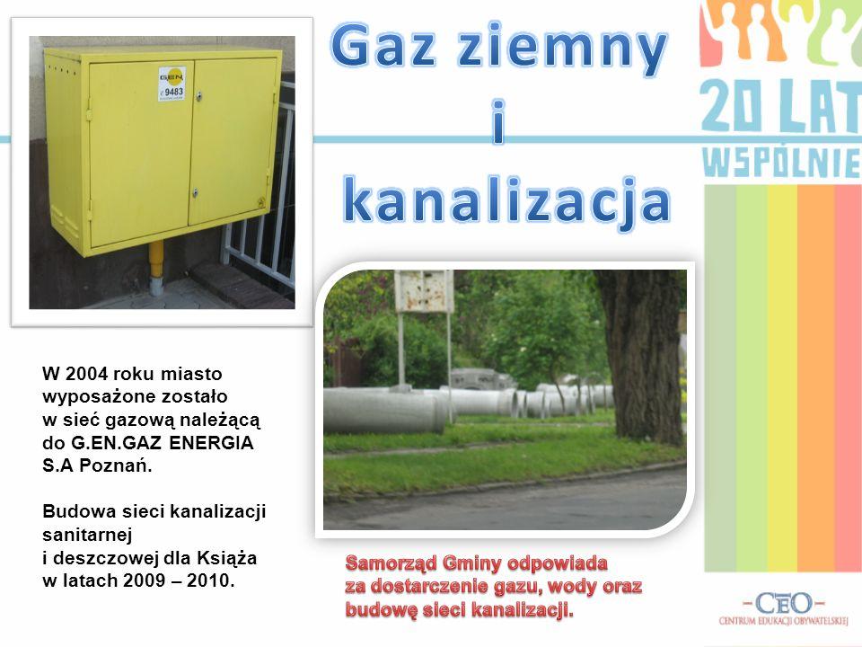W 2004 roku miasto wyposażone zostało w sieć gazową należącą do G.EN.GAZ ENERGIA S.A Poznań. Budowa sieci kanalizacji sanitarnej i deszczowej dla Ksią
