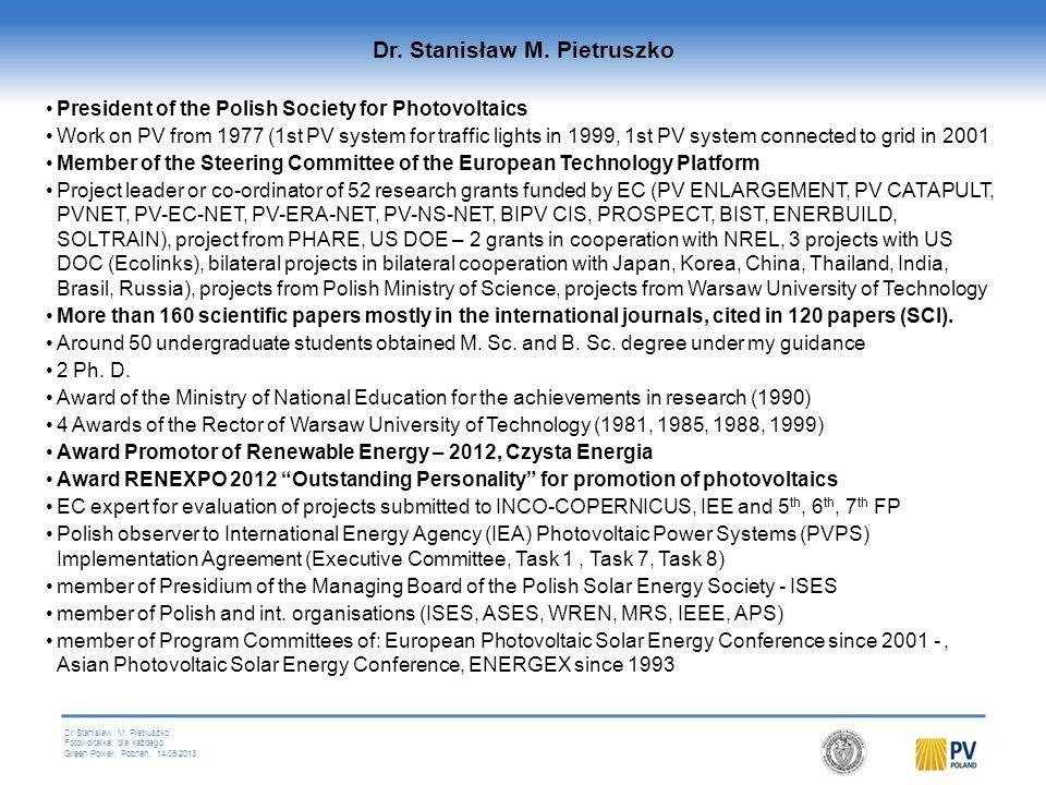 Dr Stanislaw M. Pietruszko Fotowoltaika: dla każdego Green Power, Poznań, 14.05.2013 Stanisław M. Pietruszko Politechnika Warszawska Polskie Towarzyst