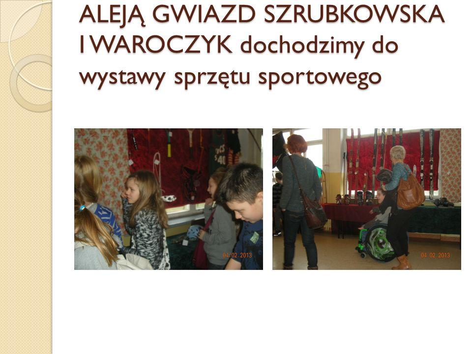 ALEJĄ GWIAZD SZRUBKOWSKA I WAROCZYK dochodzimy do wystawy sprzętu sportowego