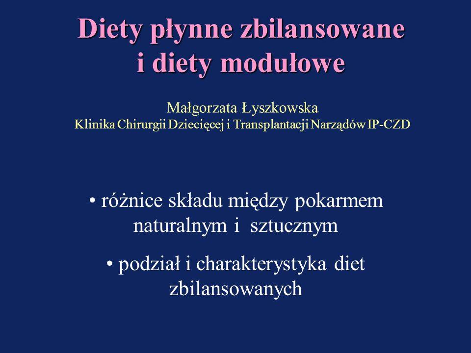 Diety płynne zbilansowane i diety modułowe różnice składu między pokarmem naturalnym i sztucznym podział i charakterystyka diet zbilansowanych Małgorzata Łyszkowska Klinika Chirurgii Dziecięcej i Transplantacji Narządów IP-CZD