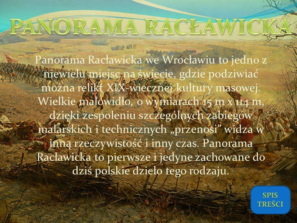 Panorama Racławicka we Wrocławiu to jedno z niewielu miejsc na świecie, gdzie podziwiać można relikt XIX-wiecznej kultury masowej. Wielkie malowidło,