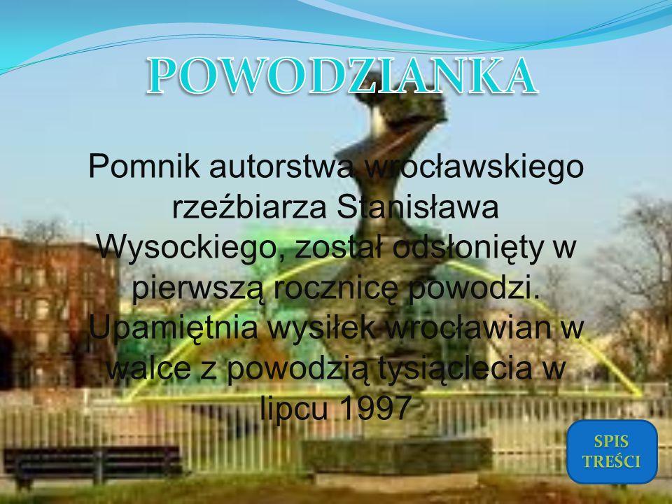 Pomnik autorstwa wrocławskiego rzeźbiarza Stanisława Wysockiego, został odsłonięty w pierwszą rocznicę powodzi. Upamiętnia wysiłek wrocławian w walce