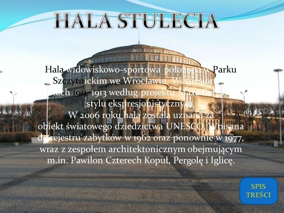 Hala widowiskowo-sportowa położona w Parku Szczytnickim we Wrocławiu. Wzniesiona w latach 1911–1913 według projektu Maxa Berga, w stylu ekspresjonisty